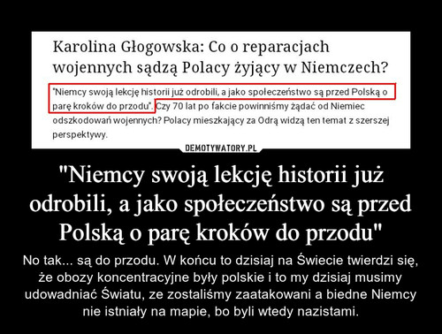 """""""Niemcy swoją lekcję historii już odrobili, a jako społeczeństwo są przed Polską o parę kroków do przodu"""""""