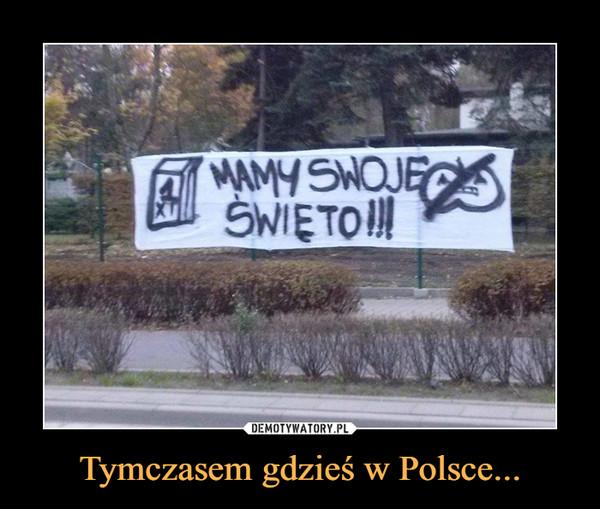 Tymczasem gdzieś w Polsce... –