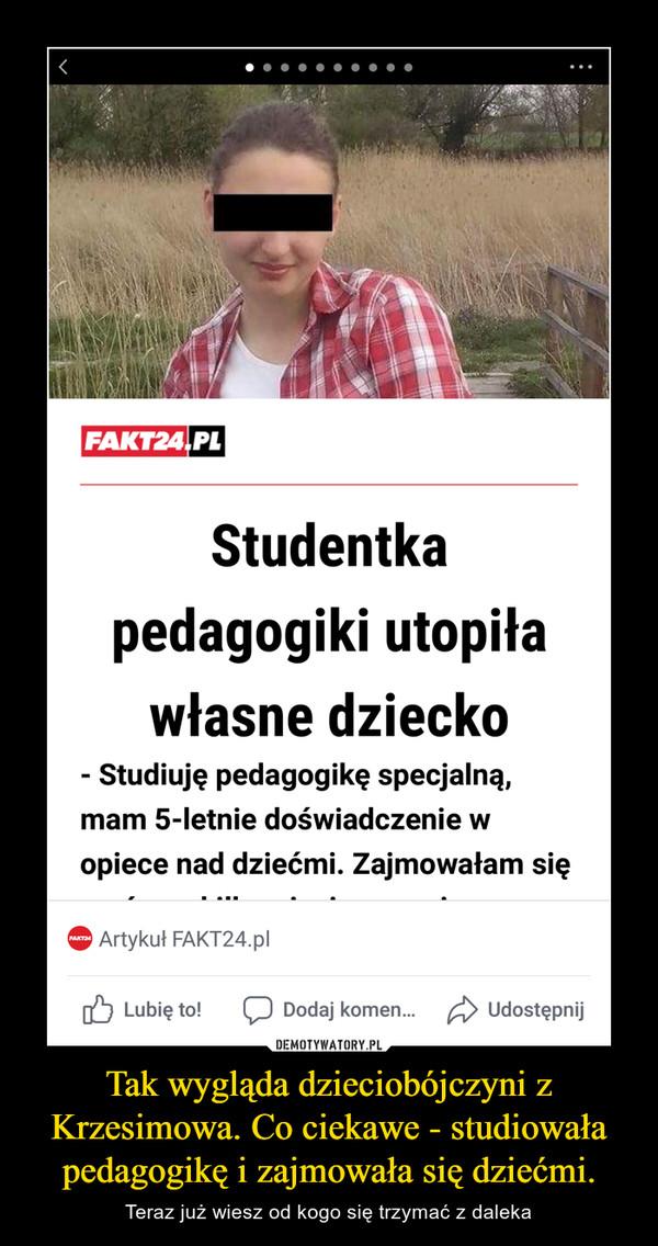 Tak wygląda dzieciobójczyni z Krzesimowa. Co ciekawe - studiowała pedagogikę i zajmowała się dziećmi. – Teraz już wiesz od kogo się trzymać z daleka