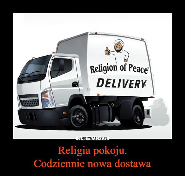 Religia pokoju.Codziennie nowa dostawa –  Religion of peace delivery