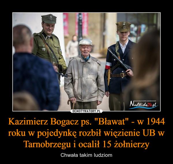 """Kazimierz Bogacz ps. """"Bławat"""" - w 1944 roku w pojedynkę rozbił więzienie UB w Tarnobrzegu i ocalił 15 żołnierzy – Chwała takim ludziom"""