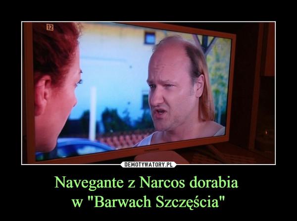 """Navegante z Narcos dorabia w """"Barwach Szczęścia"""" –"""
