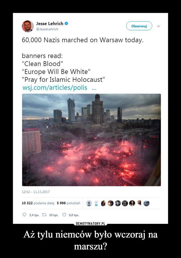 Aż tylu niemców było wczoraj na marszu? –