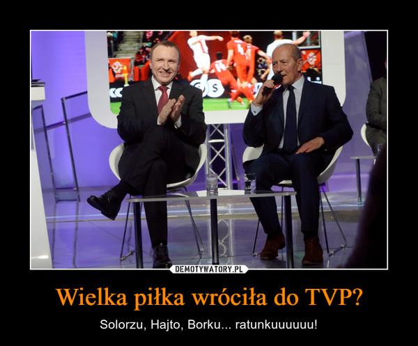 Wielka piłka wróciła do TVP? – Solorzu, Hajto, Borku... ratunkuuuuuu!
