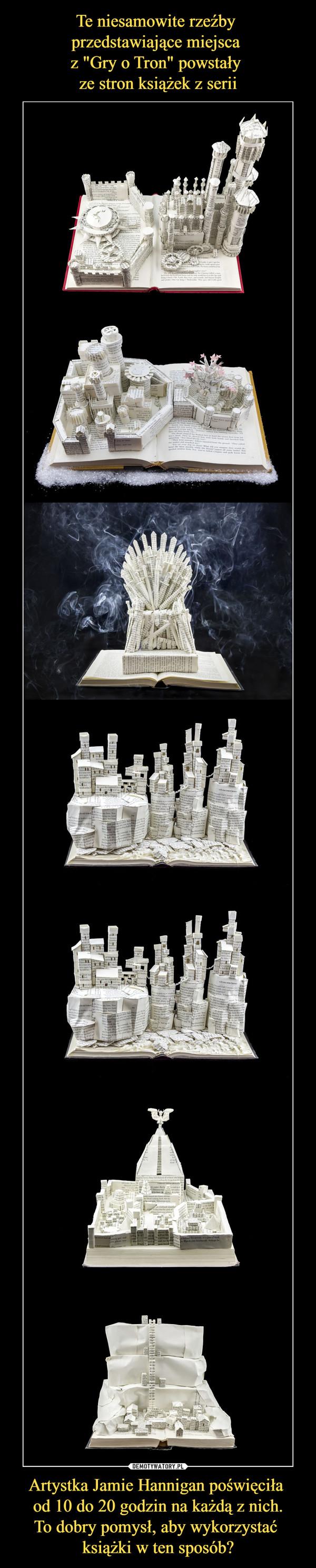 Artystka Jamie Hannigan poświęciła od 10 do 20 godzin na każdą z nich.To dobry pomysł, aby wykorzystać książki w ten sposób? –