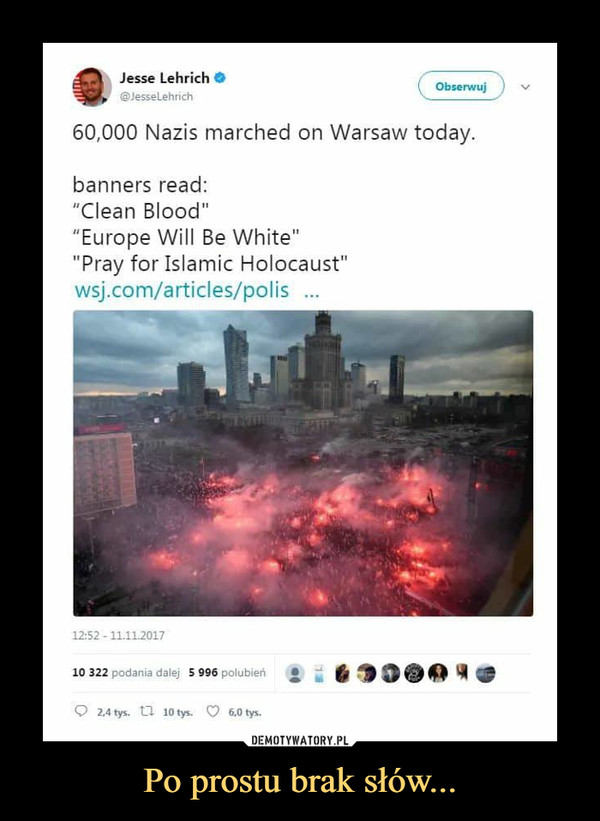 """Po prostu brak słów... –  Obserwuj 60,000 Nazis marched on Warsaw today. banners read: """"Clean Blood"""" """"Europe Will Be White"""" """"Pray for Islamic Holocaust"""" wsj.com/articles/polis"""