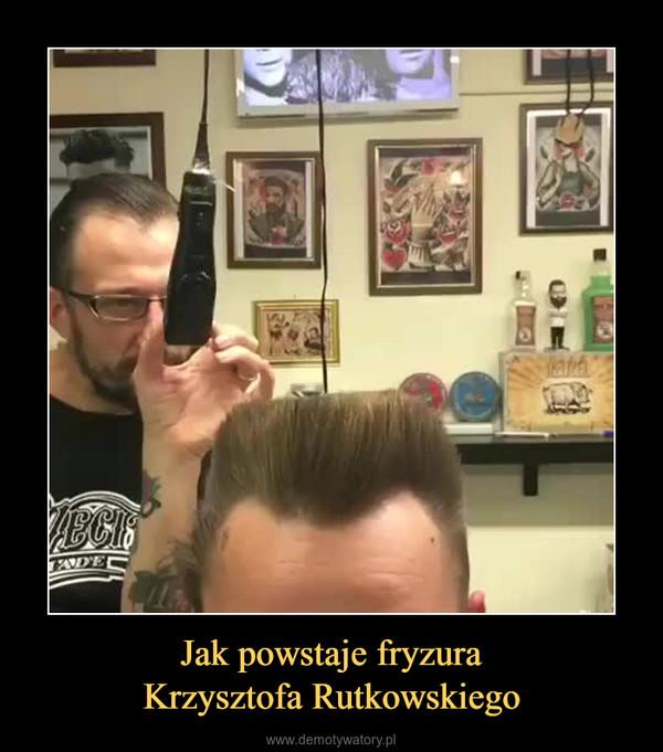 Jak powstaje fryzuraKrzysztofa Rutkowskiego –