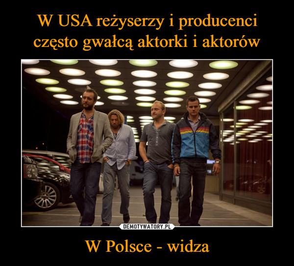 W Polsce - widza –