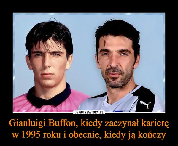 Gianluigi Buffon, kiedy zaczynał karierę w 1995 roku i obecnie, kiedy ją kończy –