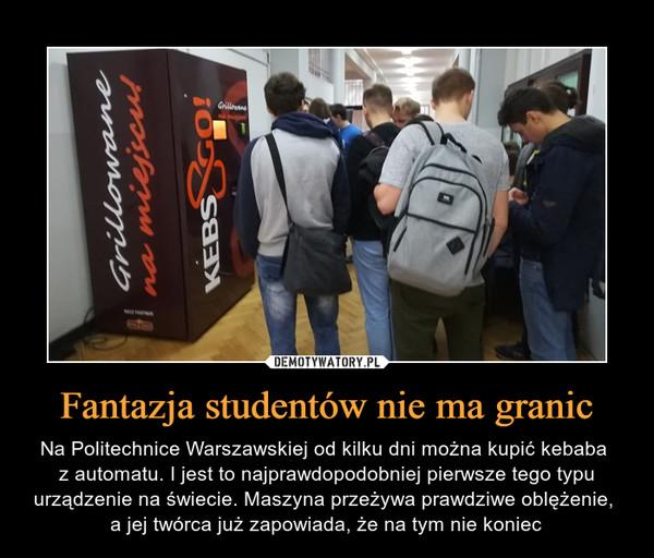Fantazja studentów nie ma granic – Na Politechnice Warszawskiej od kilku dni można kupić kebaba z automatu. I jest to najprawdopodobniej pierwsze tego typu urządzenie na świecie. Maszyna przeżywa prawdziwe oblężenie, a jej twórca już zapowiada, że na tym nie koniec
