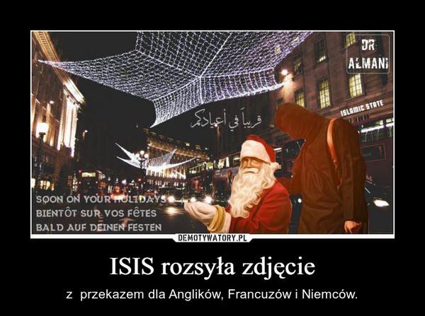 ISIS rozsyła zdjęcie – z  przekazem dla Anglików, Francuzów i Niemców.