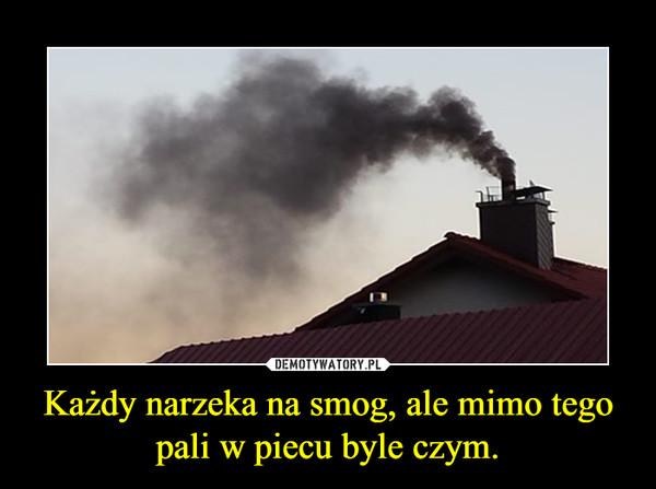 Każdy narzeka na smog, ale mimo tego pali w piecu byle czym. –