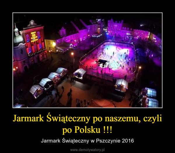 Jarmark Świąteczny po naszemu, czyli po Polsku !!! – Jarmark Świąteczny w Pszczynie 2016