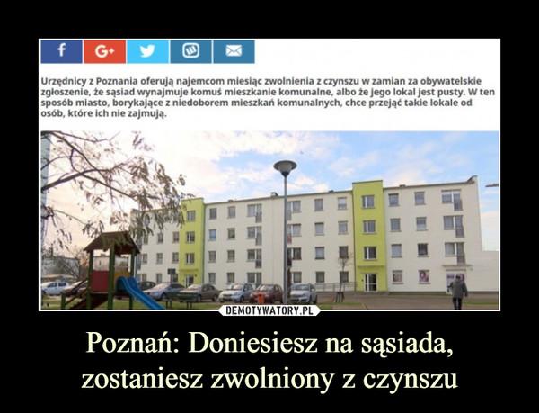 Poznań: Doniesiesz na sąsiada, zostaniesz zwolniony z czynszu –