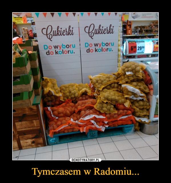 Tymczasem w Radomiu... –  CukierkiDo wyboru, do koloru
