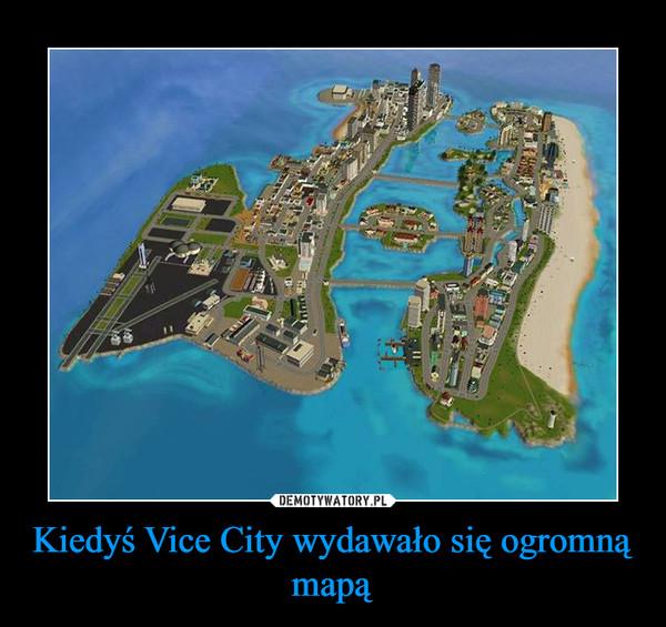 Kiedyś Vice City wydawało się ogromną mapą –