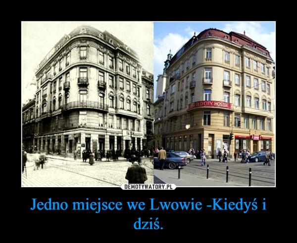 Jedno miejsce we Lwowie -Kiedyś i dziś.