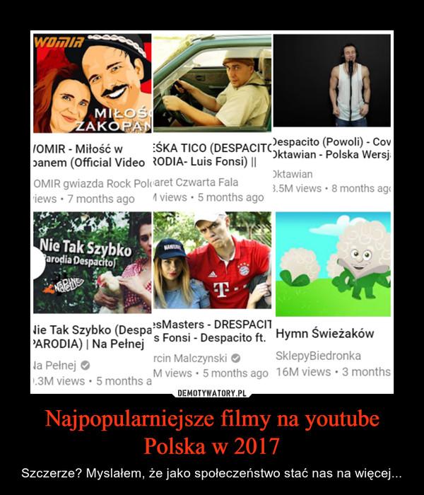 Najpopularniejsze filmy na youtube Polska w 2017 – Szczerze? Myslałem, że jako społeczeństwo stać nas na więcej...
