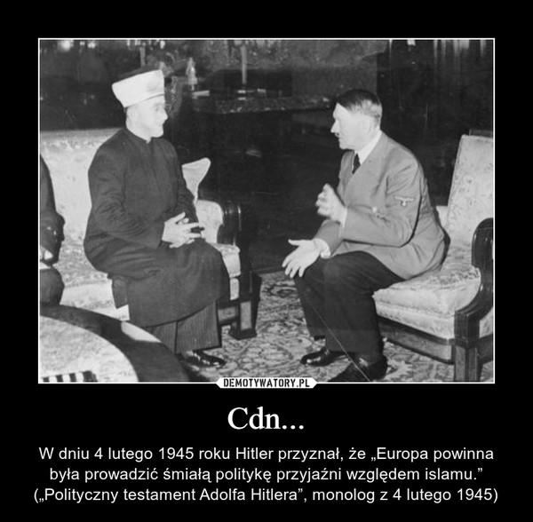 """Cdn... – W dniu 4 lutego 1945 roku Hitler przyznał, że """"Europa powinna była prowadzić śmiałą politykę przyjaźni względem islamu."""" (""""Polityczny testament Adolfa Hitlera"""", monolog z 4 lutego 1945)"""