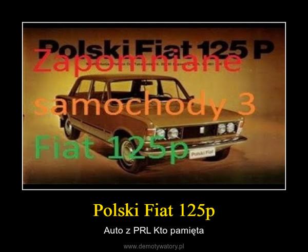 Polski Fiat 125p – Auto z PRL Kto pamięta