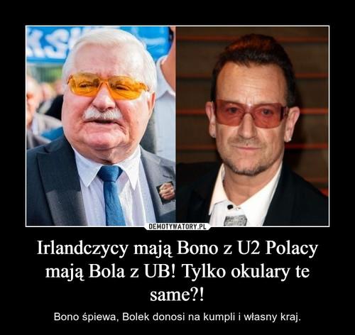 Irlandczycy mają Bono z U2 Polacy mają Bola z UB! Tylko okulary te same?!