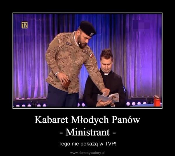 Kabaret Młodych Panów- Ministrant - – Tego nie pokażą w TVP!