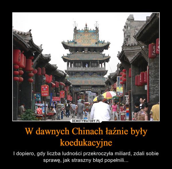 W dawnych Chinach łaźnie były koedukacyjne – I dopiero, gdy liczba ludności przekroczyła miliard, zdali sobie sprawę, jak straszny błąd popełnili...