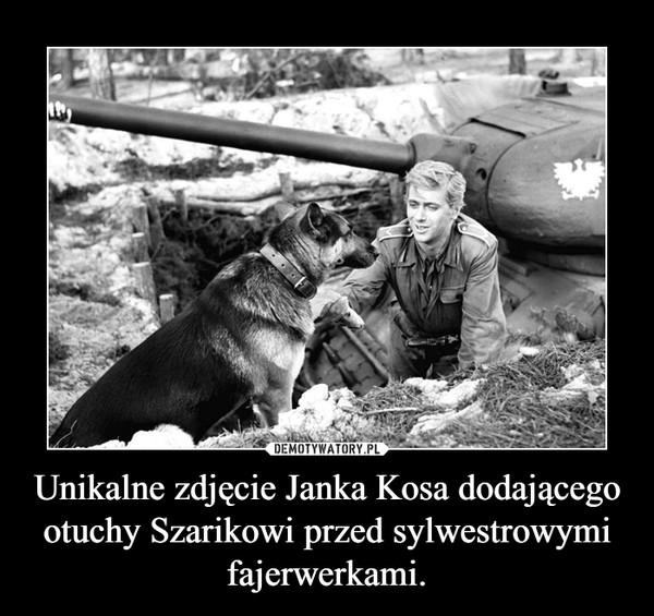 Unikalne zdjęcie Janka Kosa dodającego otuchy Szarikowi przed sylwestrowymi fajerwerkami. –