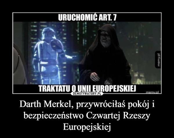 Darth Merkel, przywróciłaś pokój i bezpieczeństwo Czwartej Rzeszy Europejskiej –