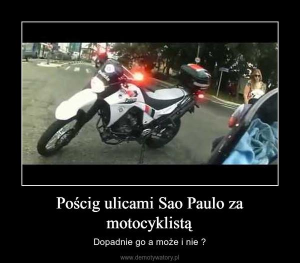 Pościg ulicami Sao Paulo za motocyklistą – Dopadnie go a może i nie ?