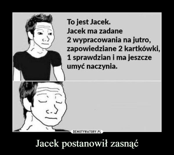 Jacek postanowił zasnąć –