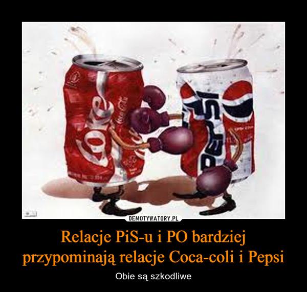 Relacje PiS-u i PO bardziej przypominają relacje Coca-coli i Pepsi – Obie są szkodliwe