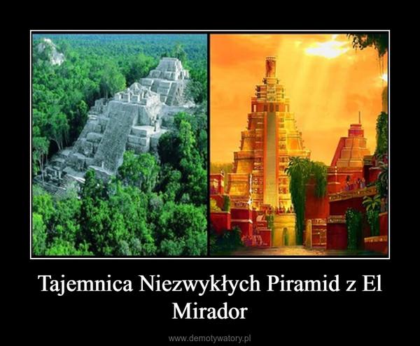 Tajemnica Niezwykłych Piramid z El Mirador –