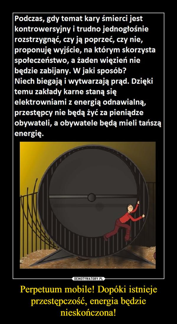 Perpetuum mobile! Dopóki istnieje przestępczość, energia będzie nieskończona! –