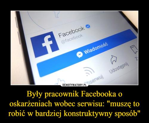 """Były pracownik Facebooka o oskarżeniach wobec serwisu: """"muszę to robić w bardziej konstruktywny sposób"""""""