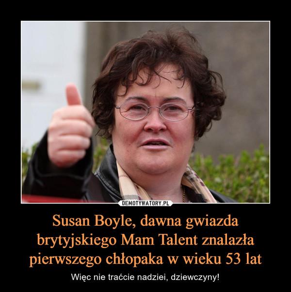 Susan Boyle, dawna gwiazda brytyjskiego Mam Talent znalazła pierwszego chłopaka w wieku 53 lat – Więc nie traćcie nadziei, dziewczyny!