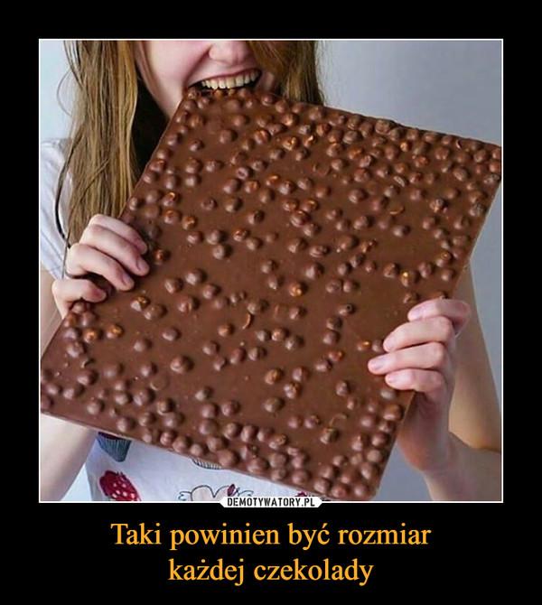 Taki powinien być rozmiarkażdej czekolady –
