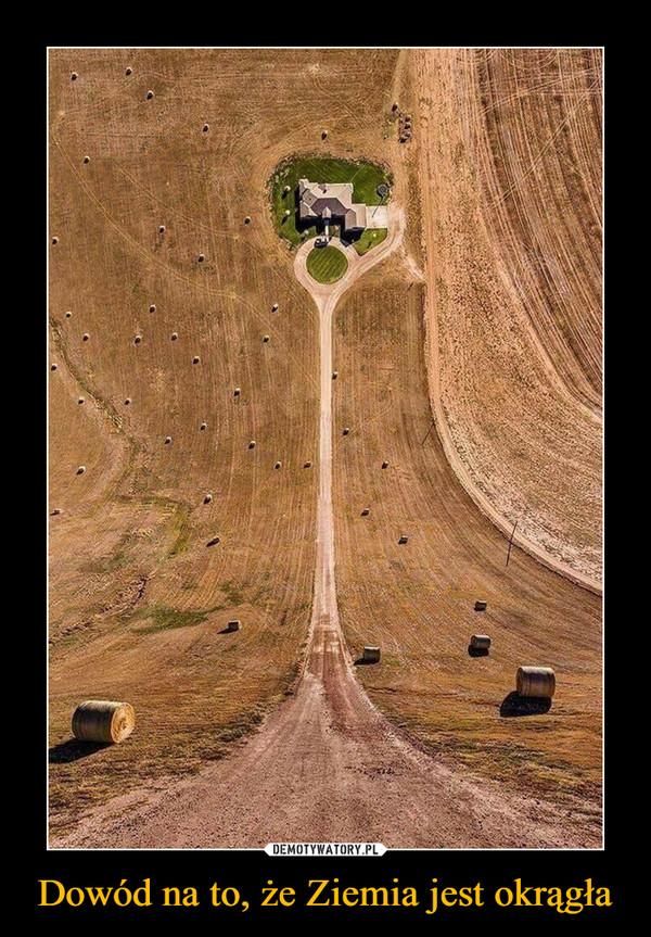 Dowód na to, że Ziemia jest okrągła –