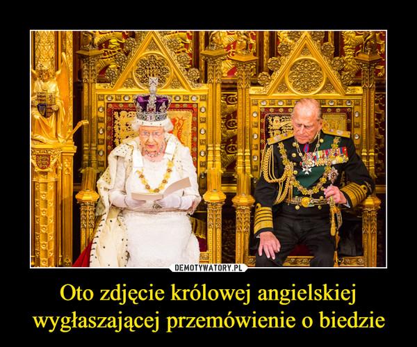 Oto zdjęcie królowej angielskiej wygłaszającej przemówienie o biedzie –