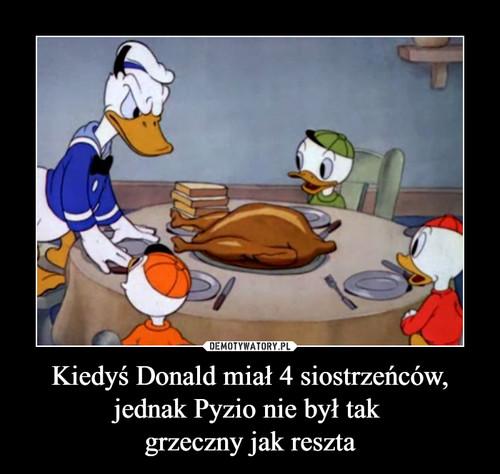 Kiedyś Donald miał 4 siostrzeńców, jednak Pyzio nie był tak  grzeczny jak reszta
