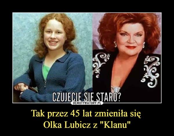 """Tak przez 45 lat zmieniła się Olka Lubicz z """"Klanu"""" –"""