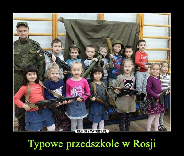 Typowe przedszkole w Rosji –