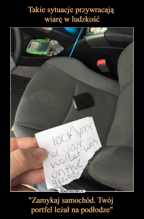 """""""Zamykaj samochód. Twój portfel leżał na podłodze"""" –"""