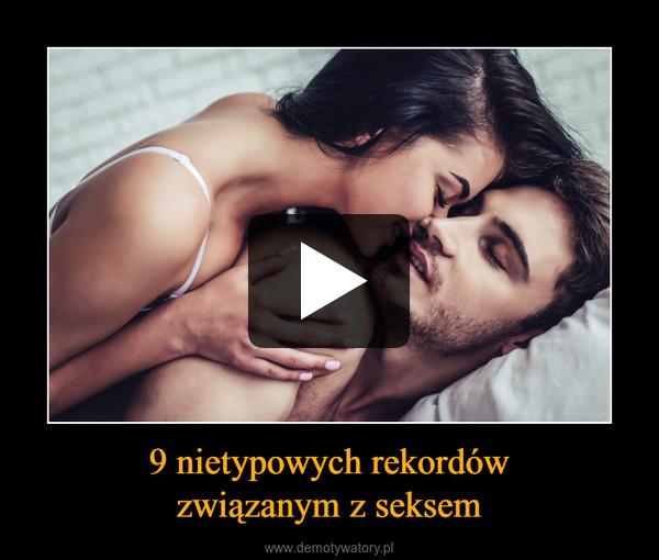9 nietypowych rekordówzwiązanym z seksem –