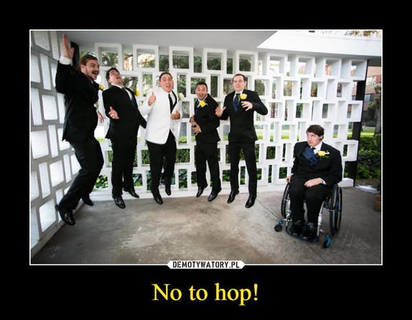 No to hop! –