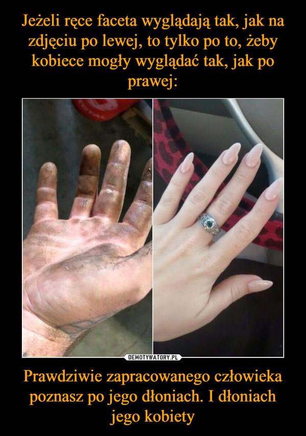 Prawdziwie zapracowanego człowieka poznasz po jego dłoniach. I dłoniach jego kobiety –