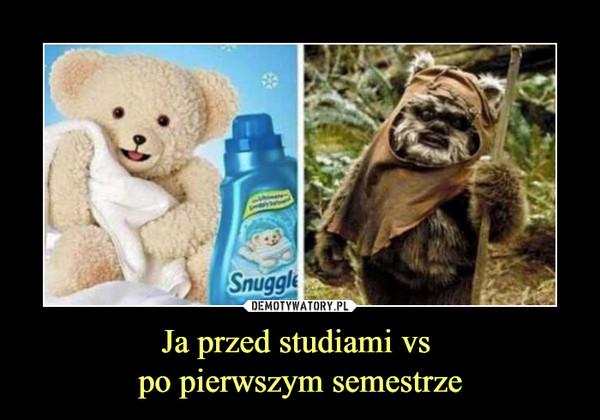 Ja przed studiami vs po pierwszym semestrze –