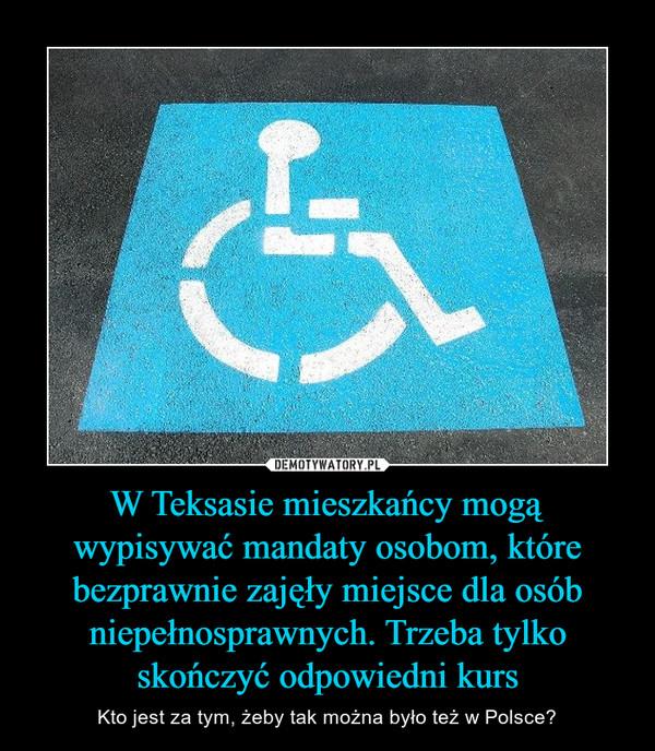 W Teksasie mieszkańcy mogą wypisywać mandaty osobom, które bezprawnie zajęły miejsce dla osób niepełnosprawnych. Trzeba tylko skończyć odpowiedni kurs – Kto jest za tym, żeby tak można było też w Polsce?