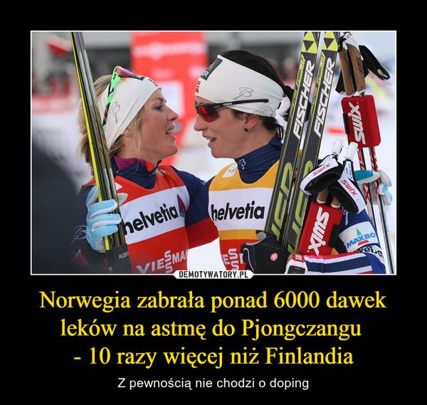 Norwegia zabrała ponad 6000 dawek leków na astmę do Pjongczangu - 10 razy więcej niż Finlandia – Z pewnością nie chodzi o doping