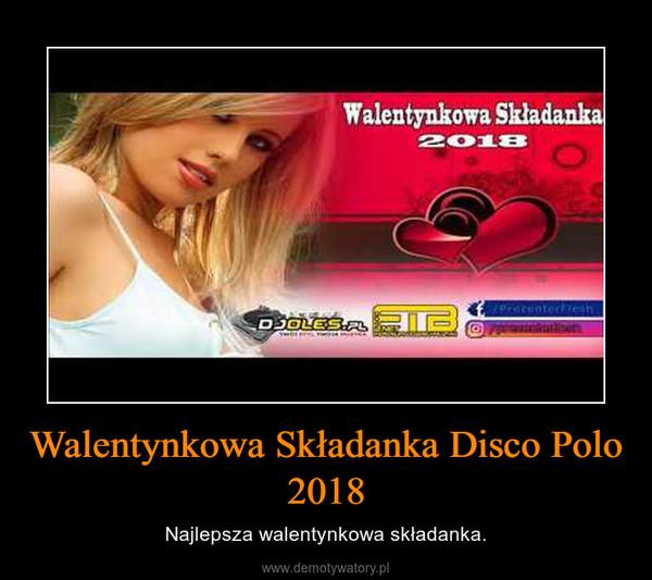 Walentynkowa Składanka Disco Polo 2018 – Najlepsza walentynkowa składanka.
